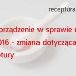 Rozporządzenie w sprawie recept lekarskich, wrzesień 2016 – ZMIANA DOTYCZĄCA RECEPTURY